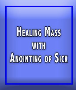 Healing Mass with Anointing of the Sick